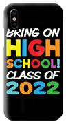 Bring On High School Class 2022 Back To School IPhone Case