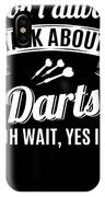 Dont Always Talk About Darts Oh Wait Yes I Do IPhone Case