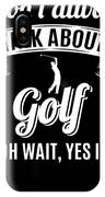 Dont Always Talk About Golf Oh Wait Yes I Do IPhone Case