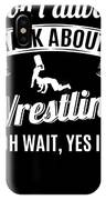 Dont Always Talk About Pro Wrestling Oh Wait Yes I Do IPhone Case