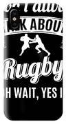 Dont Always Talk About Rugby Oh Wait Yes I Do IPhone Case
