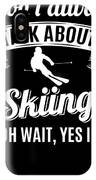 Dont Always Talk About Skiing Oh Wait Yes I Do IPhone Case