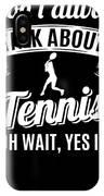 Dont Always Talk About Tennis Oh Wait Yes I Do IPhone Case