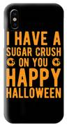 Halloween Shirt Sugar Crush On You Happy Halloween Gift Tee IPhone Case