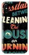 House Cleaning Humor I Hesitate Between Cleaning House Or Burning It Down IPhone Case