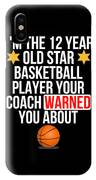I Am The 12 Year Old Star Basketball Player Your Coach Warned You About IPhone Case