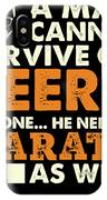 Man Cannot Survive On Beer Alone He Needs Karate As Well IPhone Case
