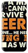 Man Cannot Survive On Beer Alone He Needs Kung Fu As Well IPhone Case