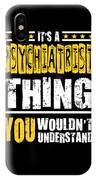 Psychiatrist You Wouldnt Understand IPhone Case