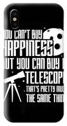 You Cant Buy Happiness Telescope Astronomy IPhone Case