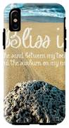 Bliss Is Sand Between My Toes And The Sunburn On My Nose IPhone X Tough Case