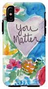 You Matter Heart And Flowers- Art By Linda Woods IPhone X Tough Case
