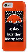 To-day Buy That Liberty Bond IPhone Case