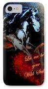 Let Me Be Your Wild Stallion IPhone Case