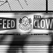 Feed The Clown In Black And White Poster