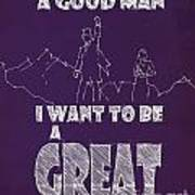 Oz Quote. I Don't Want To Be A Good Man... Poster
