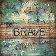 Be Brave 365 Poster by Shawn Petite