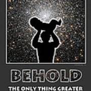 Behold - The Only Thing Greater Than Yourself Poster