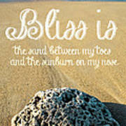 Bliss Is Sand Between My Toes And The Sunburn On My Nose Poster