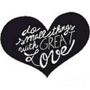 Do Small Things With Great Love Typography Poster