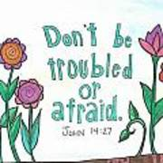 Don't Be Troubled Poster by Dana Sorrell