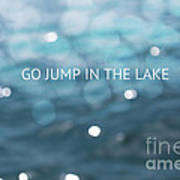 Go Jump In The Lake Poster by Kim Fearheiley