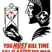 If You Must Kill Time - Kill It After The War Poster