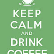 Keep Calm And Drink Coffee Poster