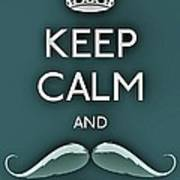 Keep Calm And Mustache On Poster by Daryl Macintyre