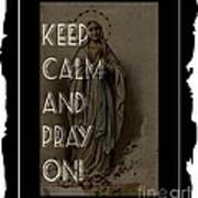 Keep Calm And Pray On With Mary Poster