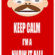 Keep Calm I M A Know It All Poster