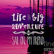 Life Is A Big Adventure Sail On My Friend Yacht Pink Sunset Poster