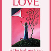 Love Is The Best Medicine By Shawna Erback Poster