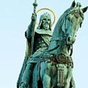 Statue Of Saint Stephen I - The First King Of Hungary In Budapes Poster