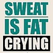 Sweat Is Fat Crying Gym Motivational Quotes Poster Poster