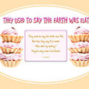 They Used To Say The Earth Was Flat Poster by Brian D Meredith