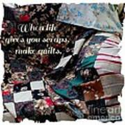 When Life Give You Scraps Make Quilts Poster