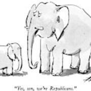 Yes, Son, We're Republicans Poster