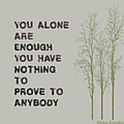 You Alone Are Enough - Maya Angelou Poster
