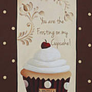 You Are The Frosting On My Cupcake Poster