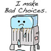 Sometimes I Make Bad Choices Poster