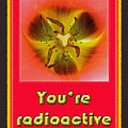 You're Radioactive - Birthday Love Valentine Card Poster