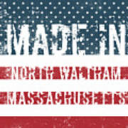 Made In North Waltham, Massachusetts Poster