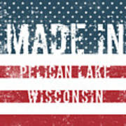 Made In Pelican Lake, Wisconsin Poster