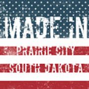 Made In Prairie City, South Dakota Poster