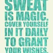 Sweat Is Magic. Cover Yourself In It Daily To Grant Your Wishes Gym Motivational Quotes Poster Poster
