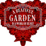 A Beautiful Garden Is A Work Of Heart Tee Poster