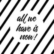 All We Have Is Now - Cross-striped Poster