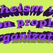 Atheism Is A Non Prophet Organization Poster