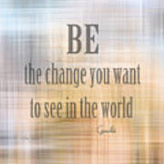 Be The Change - Art With Quote Poster